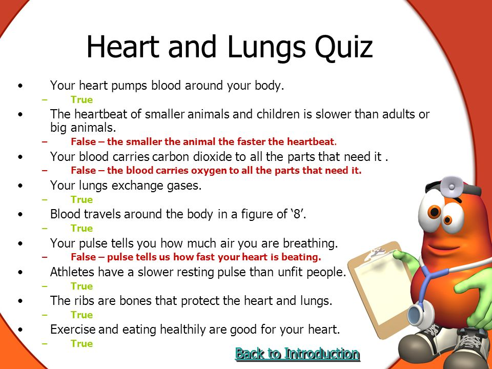 Heart and Lungs Quiz Are they True or False. Your heart pumps blood around your body.