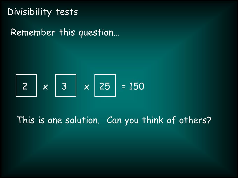 Divisibility tests xx= 150 Remember this question… 2 This is one solution.