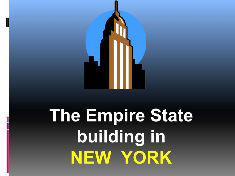 The Empire State building in _ _ _ _ _ _ _