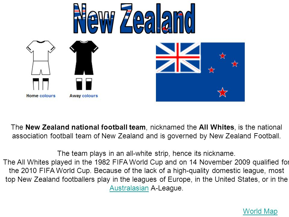 The New Zealand national football team, nicknamed the All Whites, is the national association football team of New Zealand and is governed by New Zealand Football.