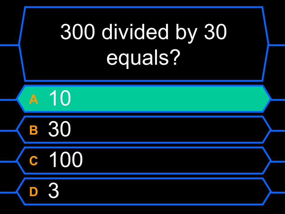 300 divided by 30 equals? A 10 B 30 C 100 D 3