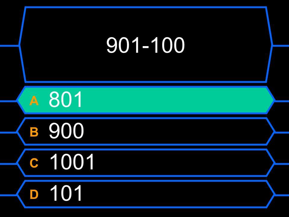 901 - 100 A 801 B 900 C 1001 D 701