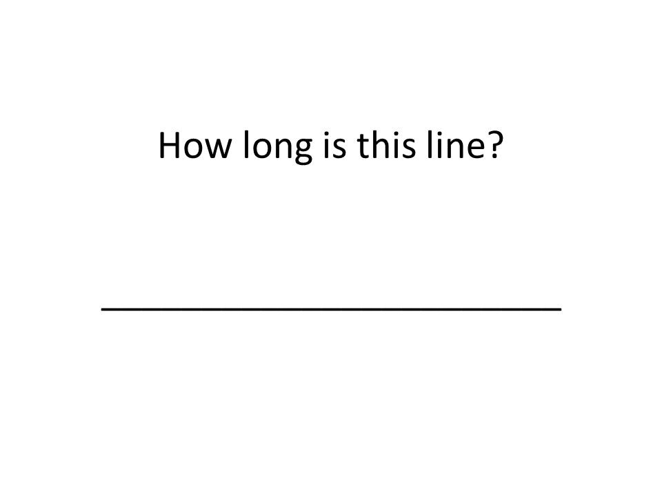 How long is this line _______________________