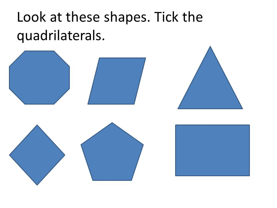 Look at these shapes. Tick the quadrilaterals.
