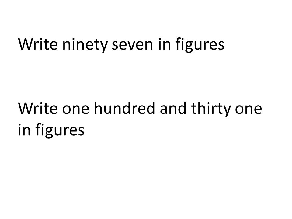 Write ninety seven in figures Write one hundred and thirty one in figures