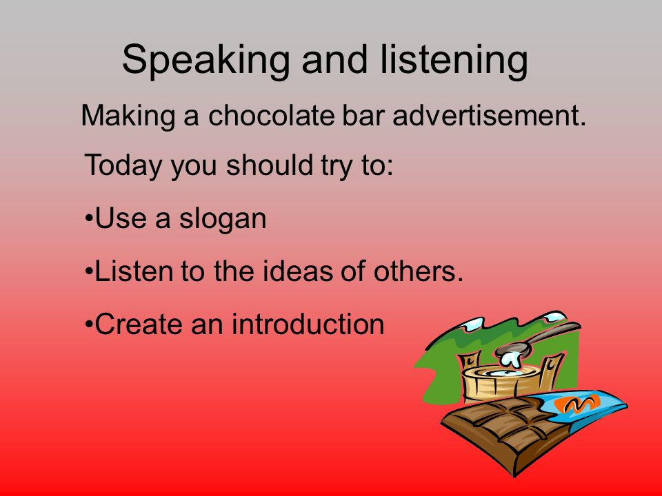 Speaking and listening Making a chocolate bar advertisement.