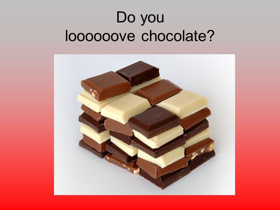 Do you loooooove chocolate?