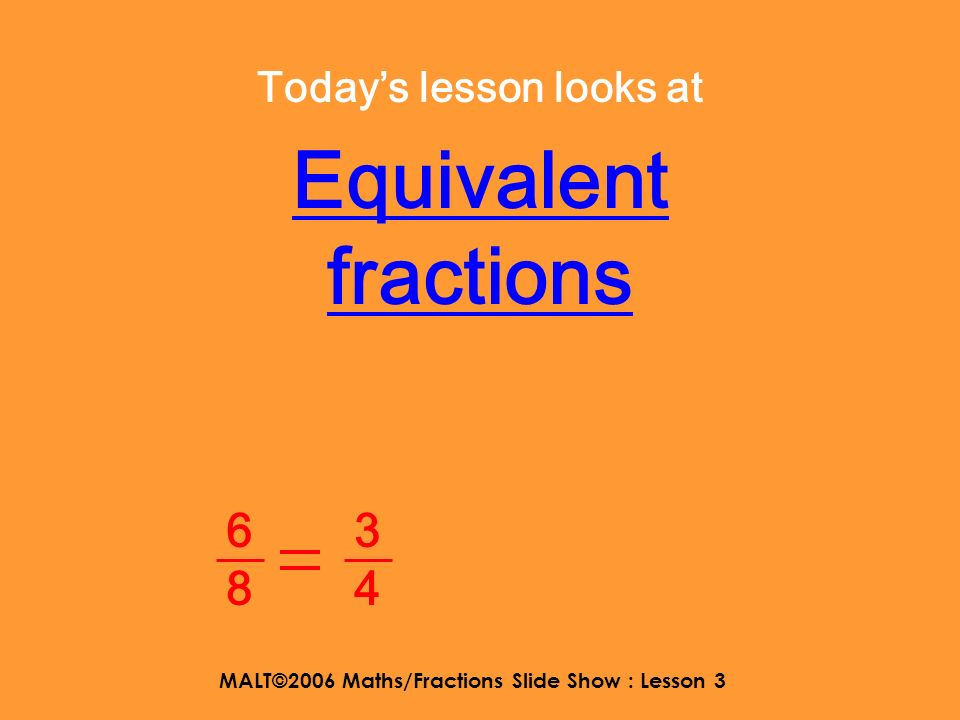 MALT©2006 Maths/Fractions Slide Show : Lesson 3 Here are some mixed numbers 3 2525 1414 6868 1313 4 9 1 2 2 5