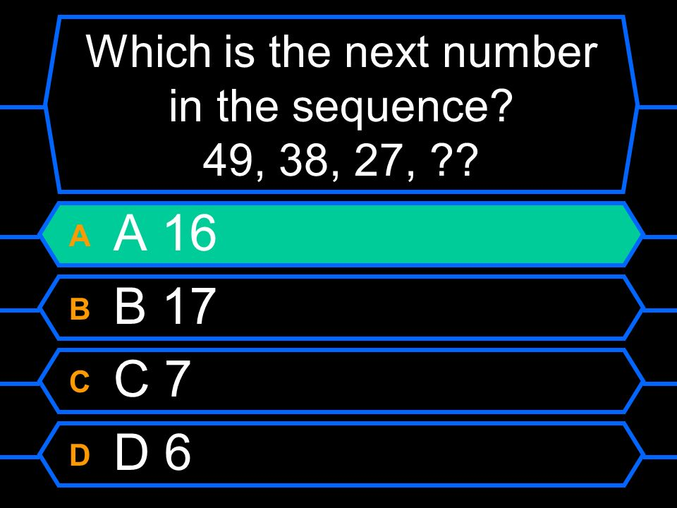 Which is the next number in the sequence? 49, 38, 27, ?? A A 16 B B 17 C C 7 D D 6