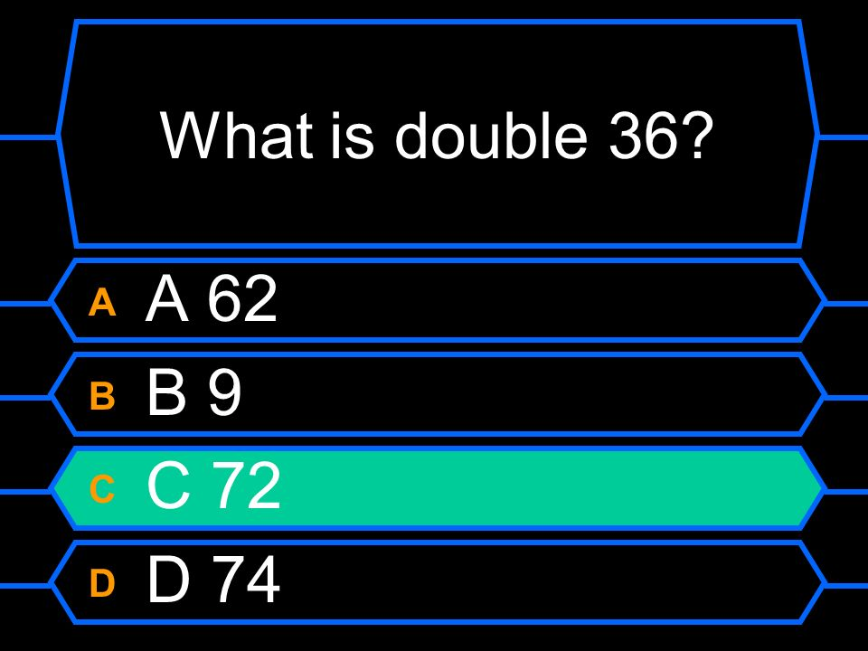 What is double 36? A A 62 B B 9 C C 72 D D 74