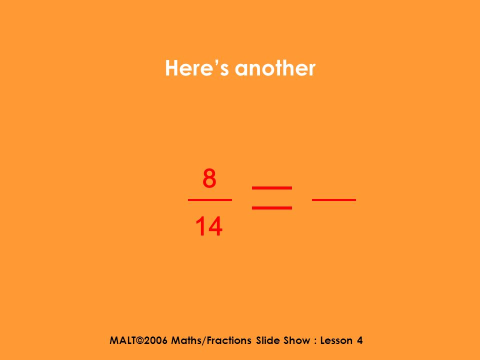 MALT©2006 Maths/Fractions Slide Show : Lesson 4 Yes. We have simplified this fraction. 6 10 3 5