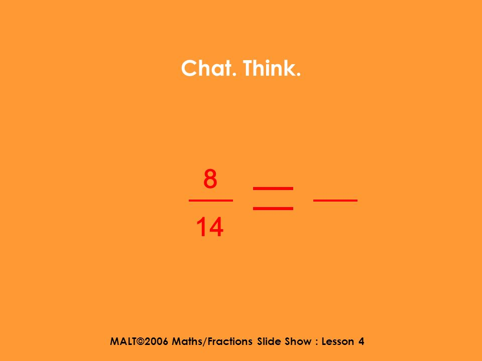 MALT©2006 Maths/Fractions Slide Show : Lesson 4 Heres another 8 14