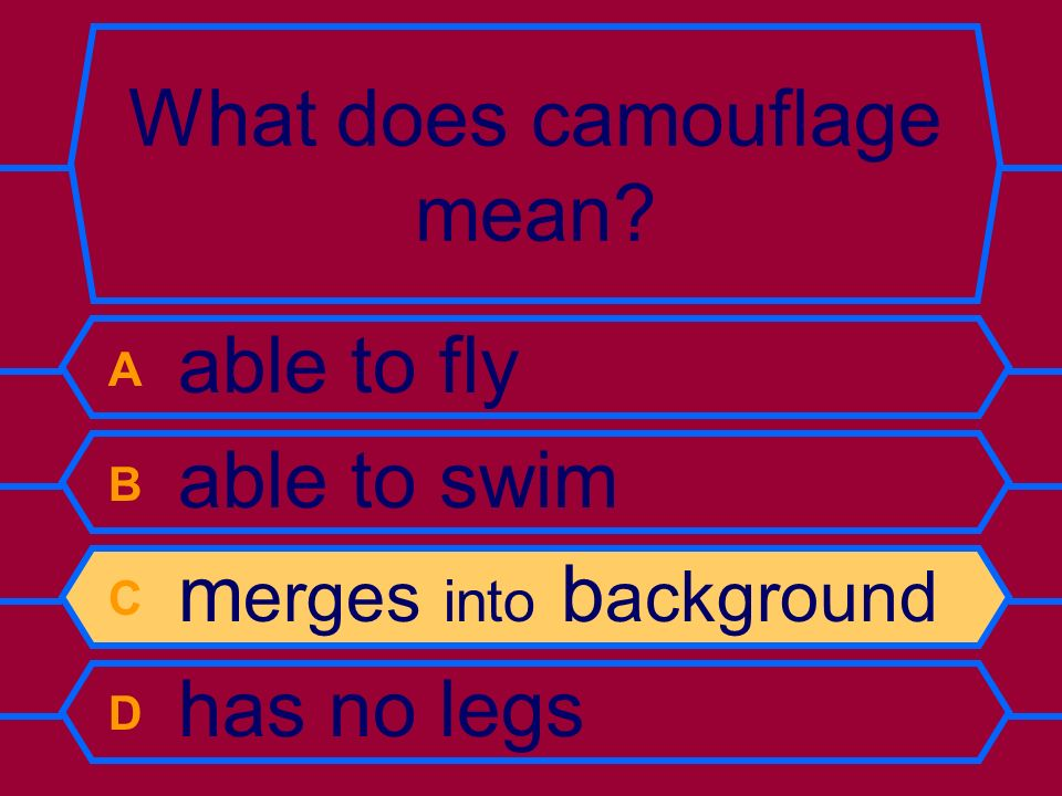 What does camouflage mean? A able to fly B able to swim C m erges into b ackground D has no legs