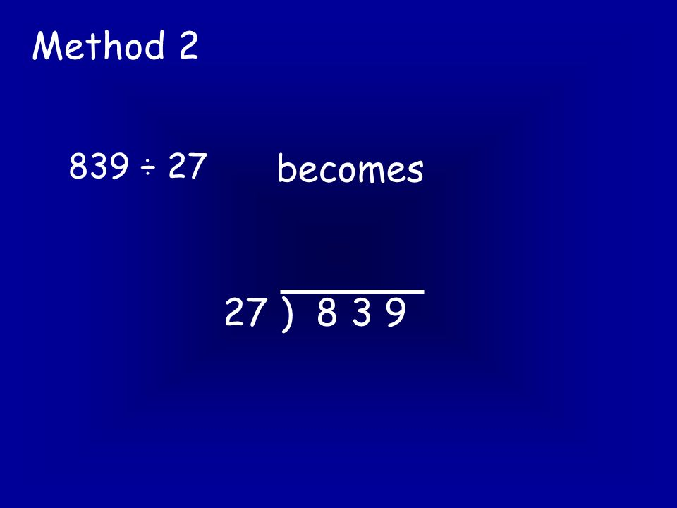 Method 2 becomes 27 ) 8 3 9