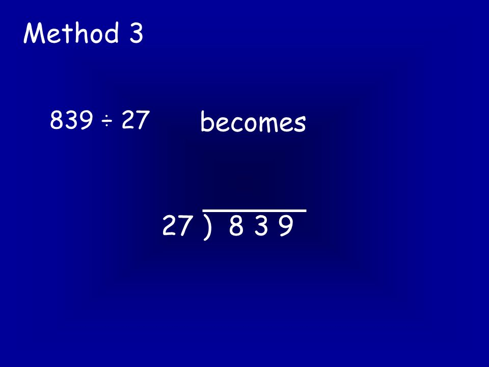 Method 3 becomes 27 ) 8 3 9