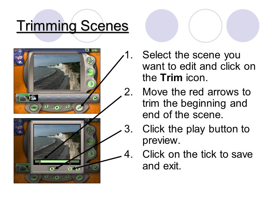 Trimming Scenes 1.Select the scene you want to edit and click on the Trim icon.