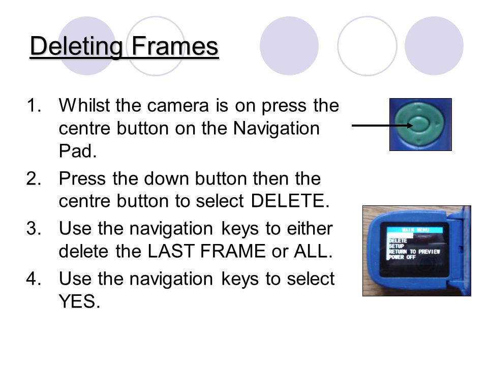 Deleting Frames 1.Whilst the camera is on press the centre button on the Navigation Pad.