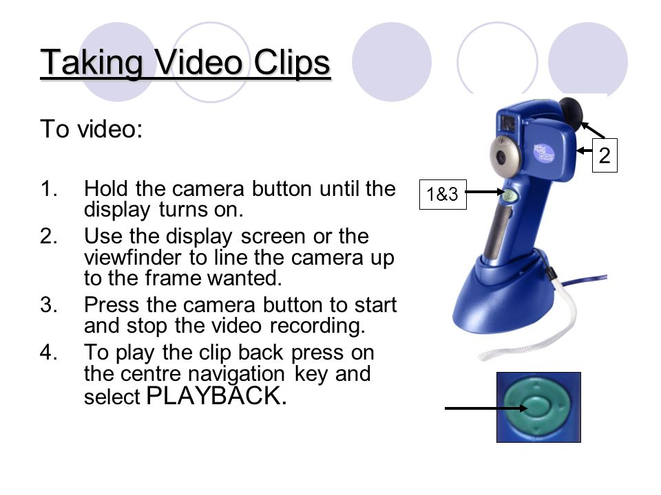 To video: 1.Hold the camera button until the display turns on.