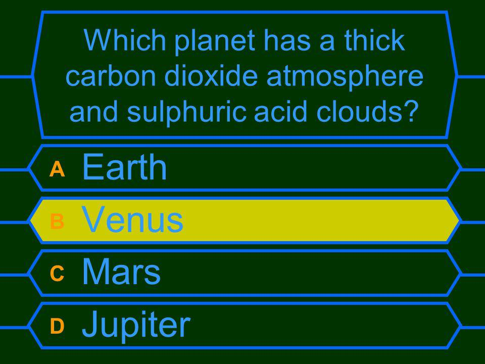 Which planet has a thick carbon dioxide atmosphere and sulphuric acid clouds? A Earth B Venus C Mars D Jupiter