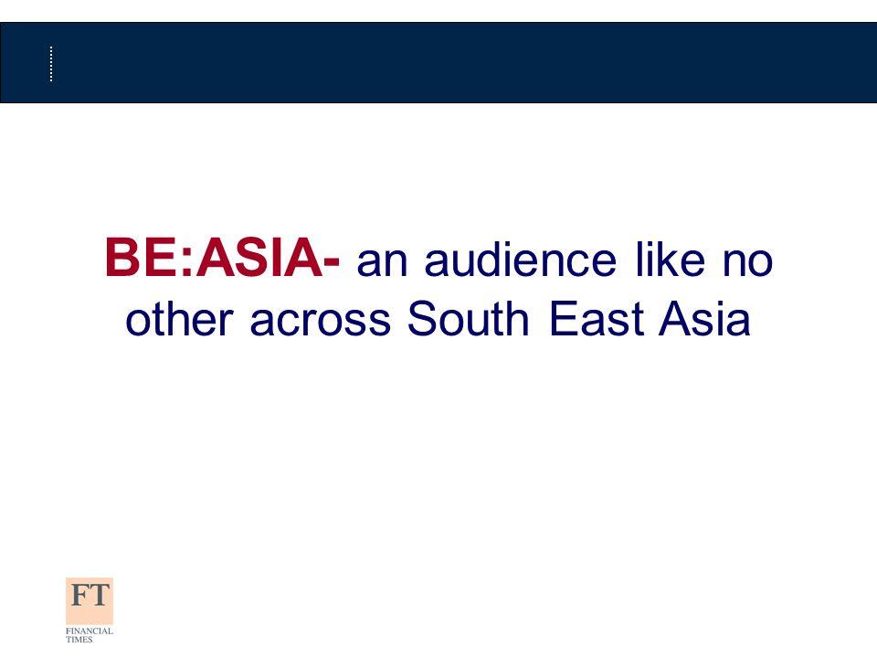 BE:ASIA 2009 SeoulSeoul PusanPusan KaohsiungKaohsiung TaipeiTaipei HongKongHongKong Metro-ManilaMetro-Manila BangkokBangkok PenangPenang KLKL SingaporeSingapore Johor Bahru JakartaJakarta SurabayaSurabaya BE:ASIA 2009 (formerly ABRS) is the 11 th in a series of surveys dating back to 1985 Survey data now released yearly Measures working lives and media consumption of the 240,000 most senior executives working in 44,500 businesses in urban/metro areas of eight Asian countries –Hong Kong –Indonesia –Malaysia –Philippines –Singapore –South Korea –Taiwan –Thailand Geographical coverage
