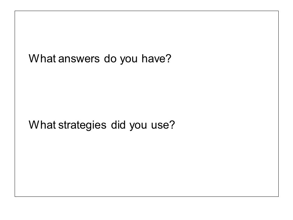 What answers do you have? What strategies did you use?