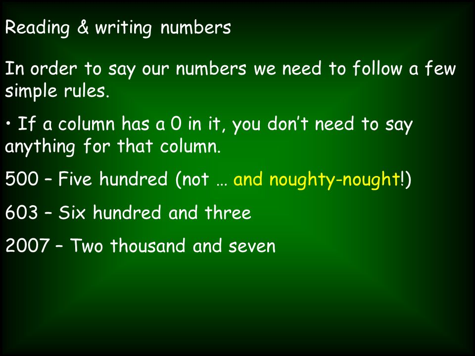 Reading & writing numbers In order to say our numbers we need to follow a few simple rules. If a column has a 0 in it, you dont need to say anything f