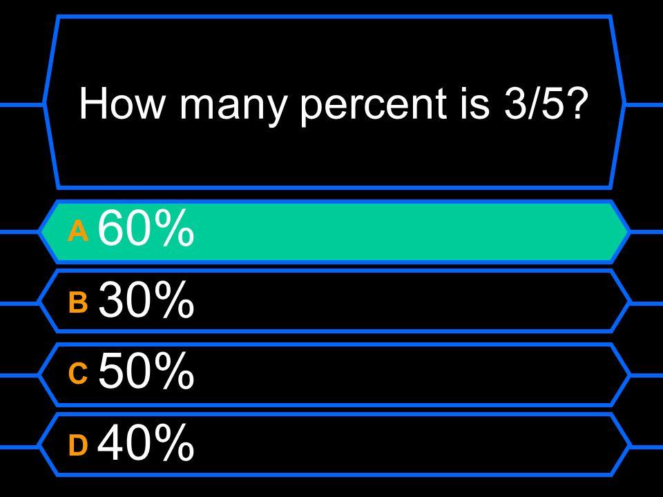 How many percent is 3/5? A 60% B 30% C 50% D 40%