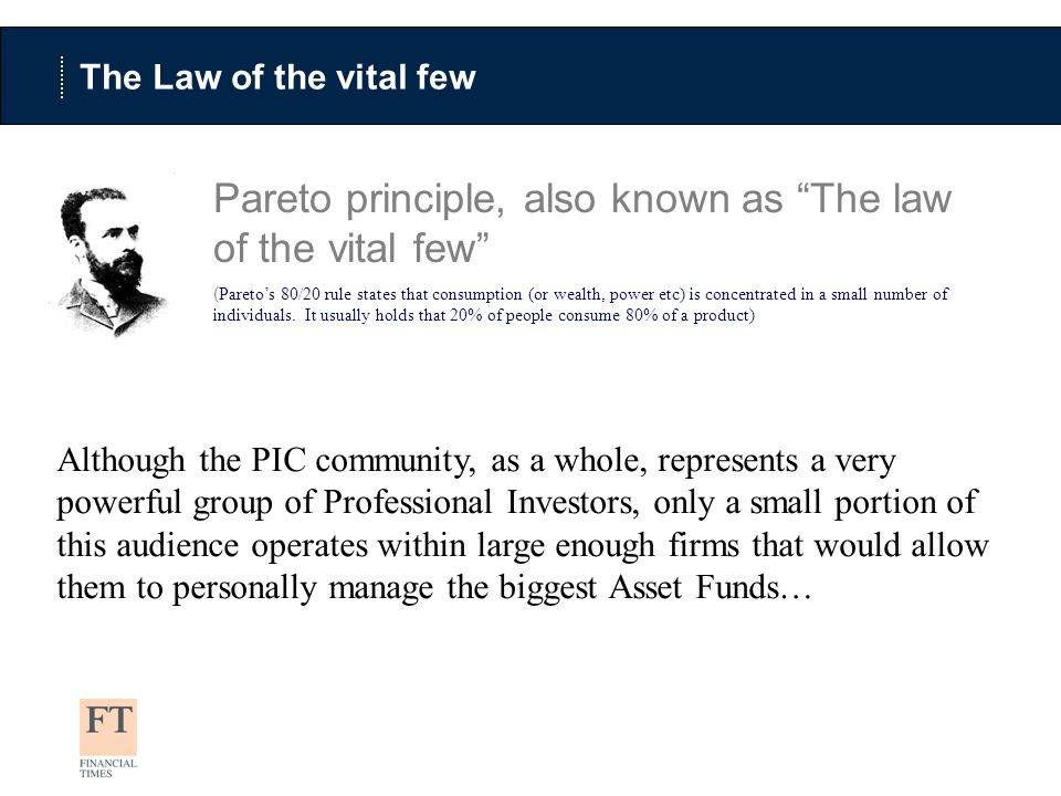 The Law of the vital few Pareto principle, also known as The law of the vital few ( Paretos 80/20 rule states that consumption (or wealth, power etc) is concentrated in a small number of individuals.