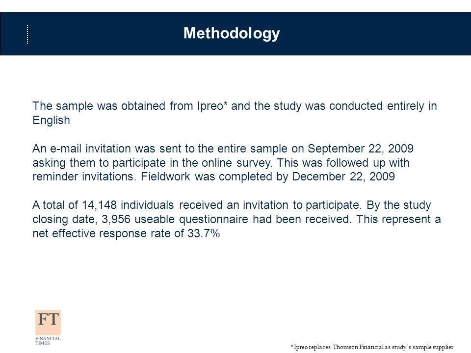 Methodology The sample was obtained from Ipreo* and the study was conducted entirely in English An e-mail invitation was sent to the entire sample on September 22, 2009 asking them to participate in the online survey.