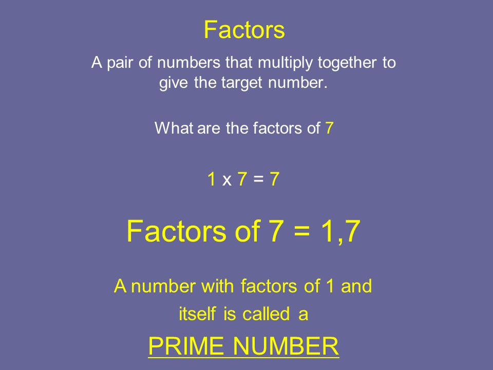 Factors A pair of numbers that multiply together to give the target number.
