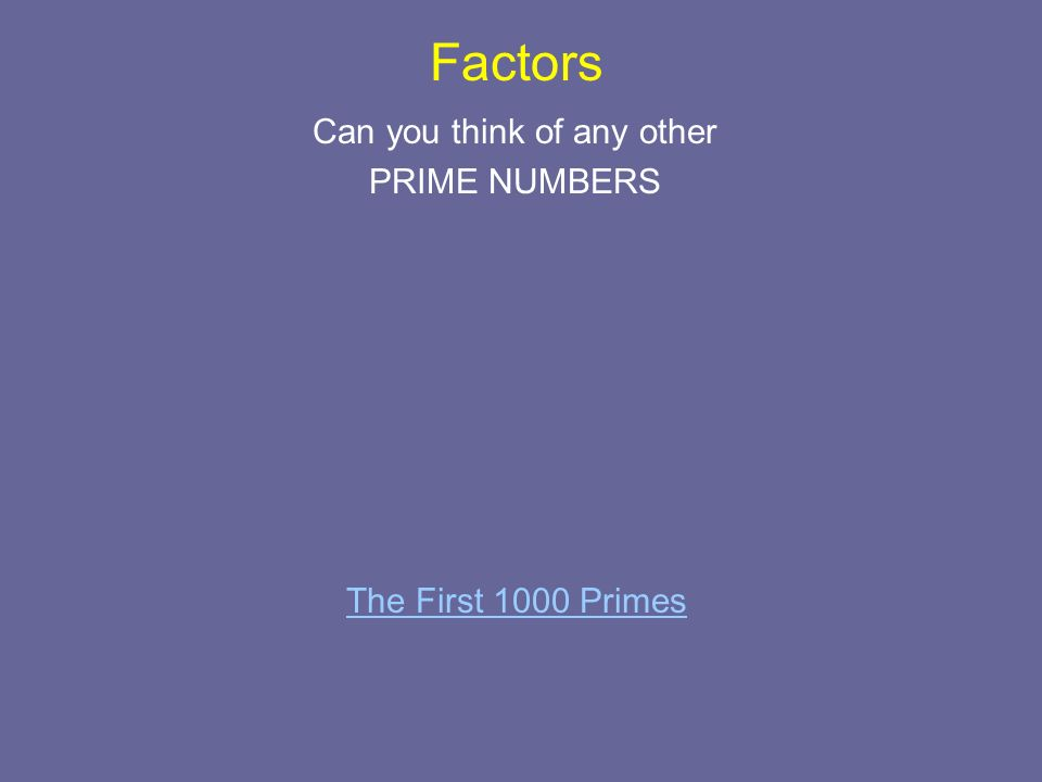 Factors Can you think of any other PRIME NUMBERS The First 1000 Primes