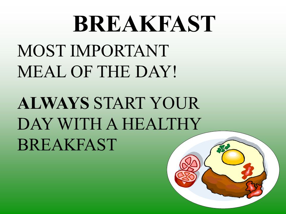 BREAKFAST MOST IMPORTANT MEAL OF THE DAY! ALWAYS START YOUR DAY WITH A HEALTHY BREAKFAST