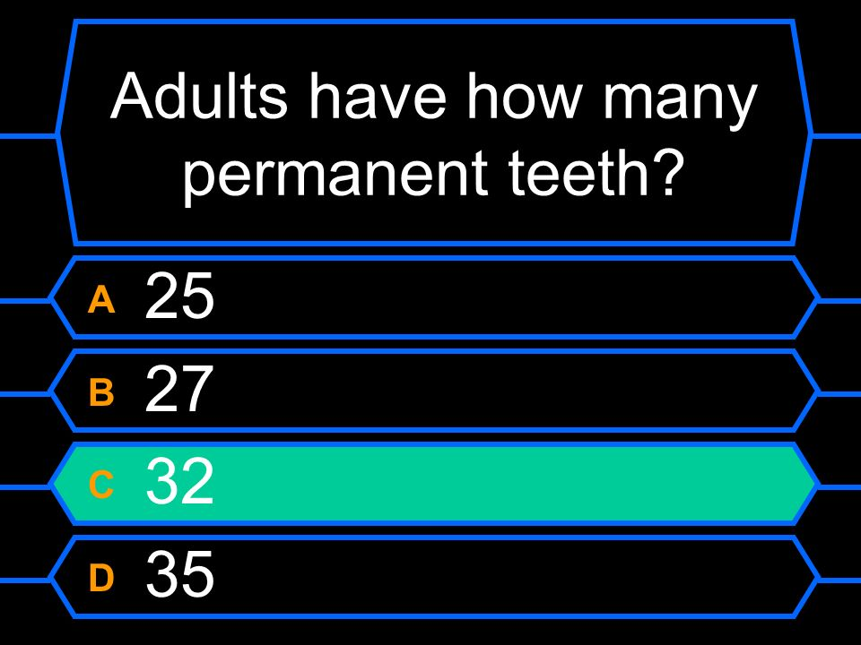 Adults have how many permanent teeth? A 25 B 27 C 32 D 35