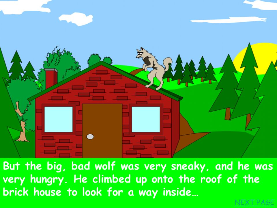 Bad luck… The wolf is never friendly! He eats all the little pigs for his dinner. THE END… Back to the story
