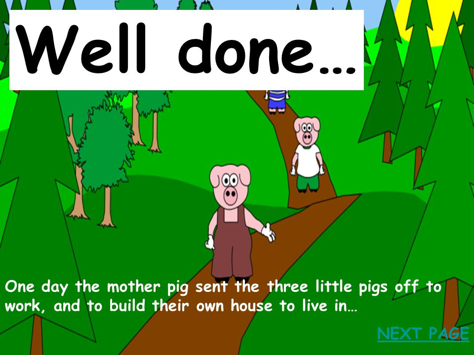 Once upon a time there lived a mother pig, she lived in an old barn with her three little pigs. What happens next in the story? (click on the picture)