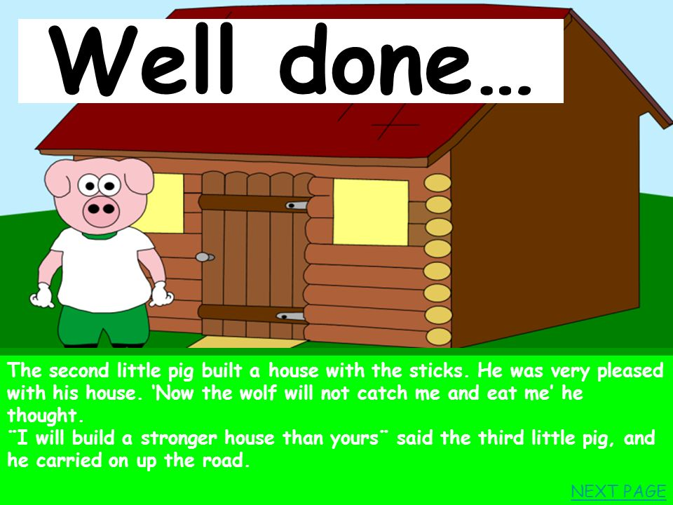 The two little pigs went on along The road. They met a man who had lots of sticks, the second little pig bought some sticks to build a house. What hap
