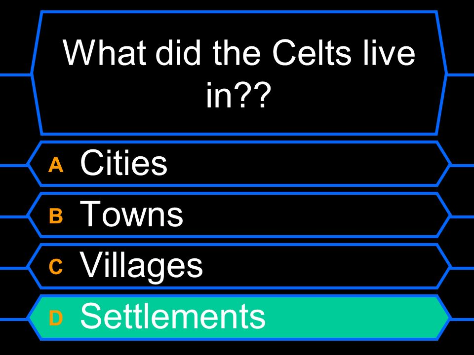 What did the Celts live in? A Cities B Towns C Villages D Settlements