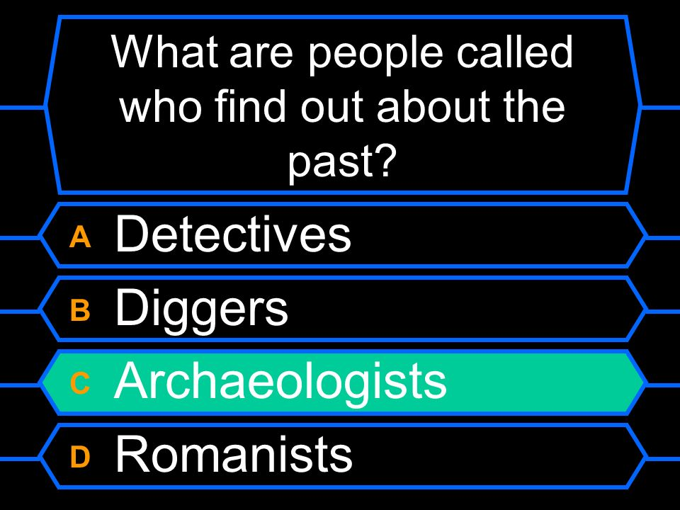 What are people called who find out about the past.