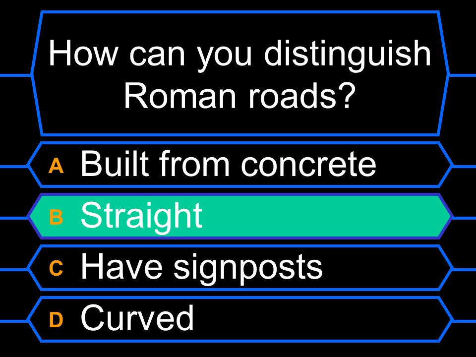 How can you distinguish Roman roads? A Built from concrete B Straight C Have signposts D Curved