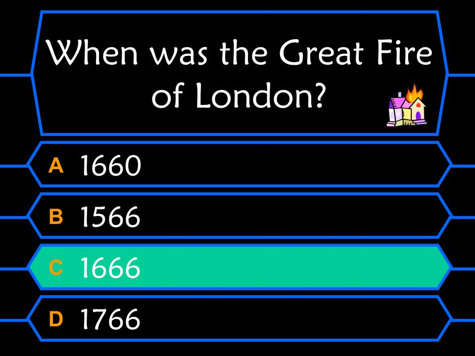 When was the Great Fire of London? A 1660 B 1566 C 1666 D 1766