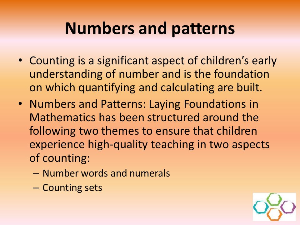 Numbers and patterns Counting is a significant aspect of childrens early understanding of number and is the foundation on which quantifying and calcul