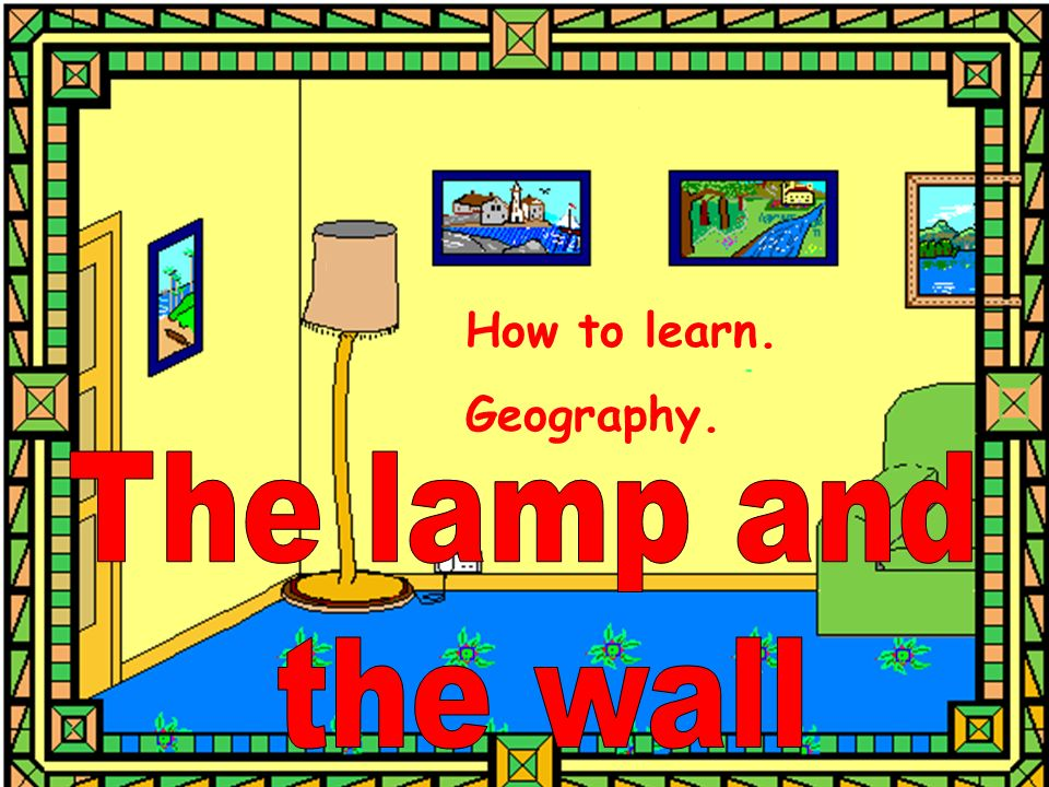 How to learn. Geography.