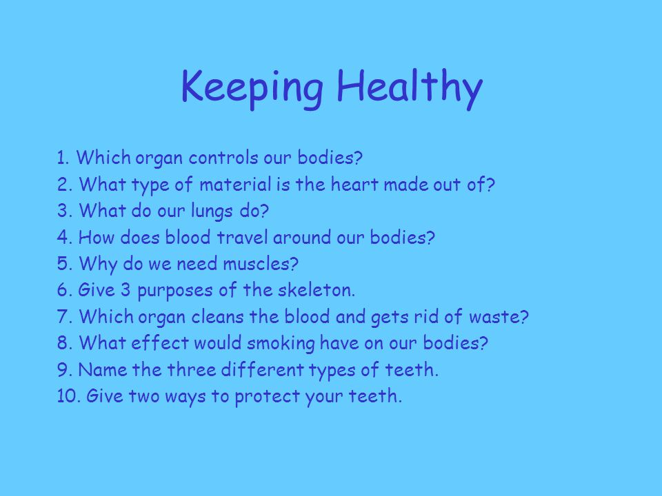 Keeping Healthy 1.Which organ controls our bodies.