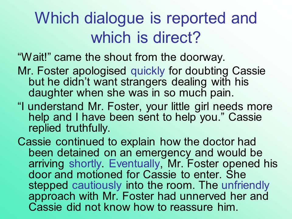 Which dialogue is reported and which is direct? Wait! came the shout from the doorway. Mr. Foster apologised quickly for doubting Cassie but he didnt