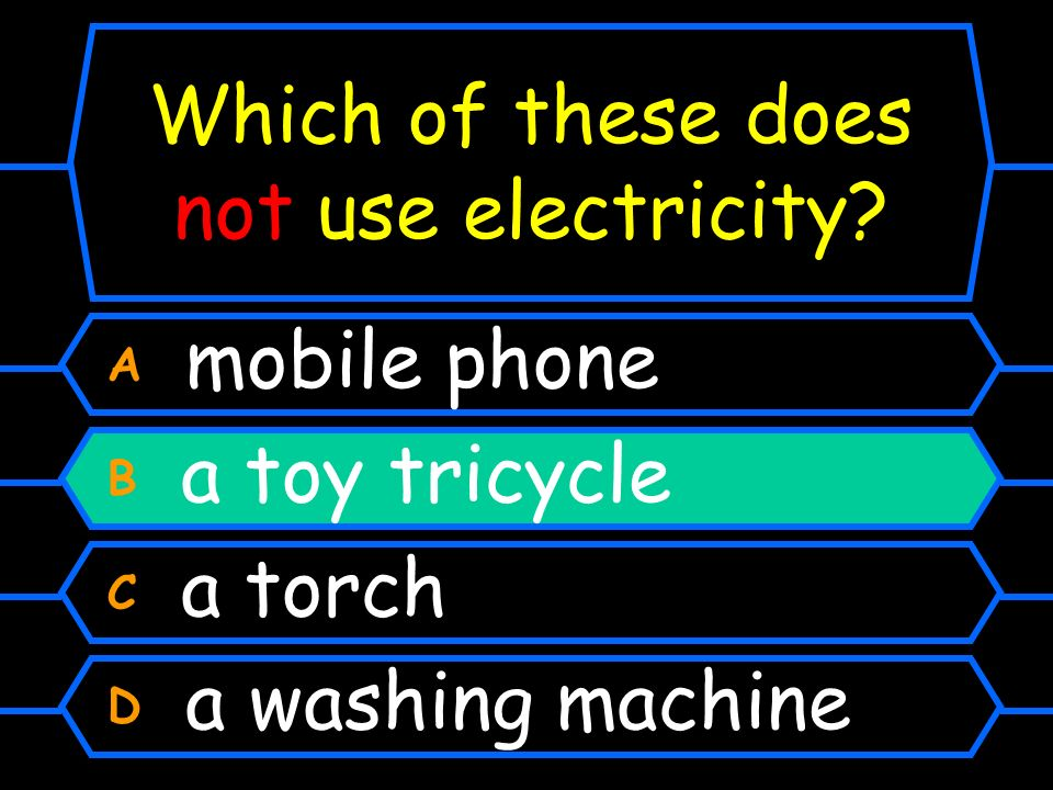 Which of these does not use electricity? A mobile phone B a toy tricycle C a torch D a washing machine