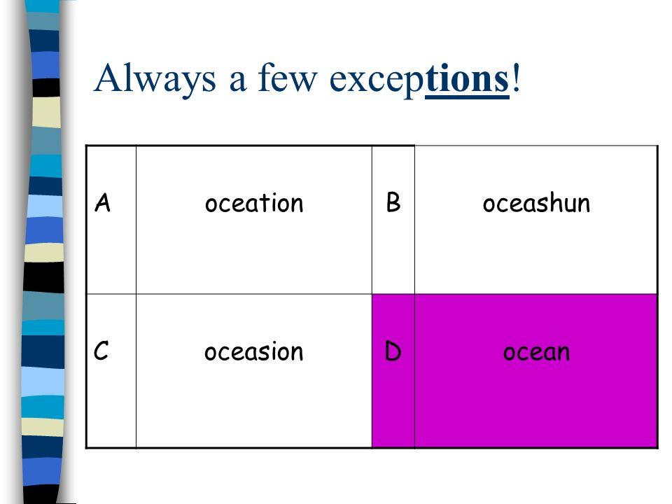 Always a few exceptions! AoceationBoceashun CoceasionDocean