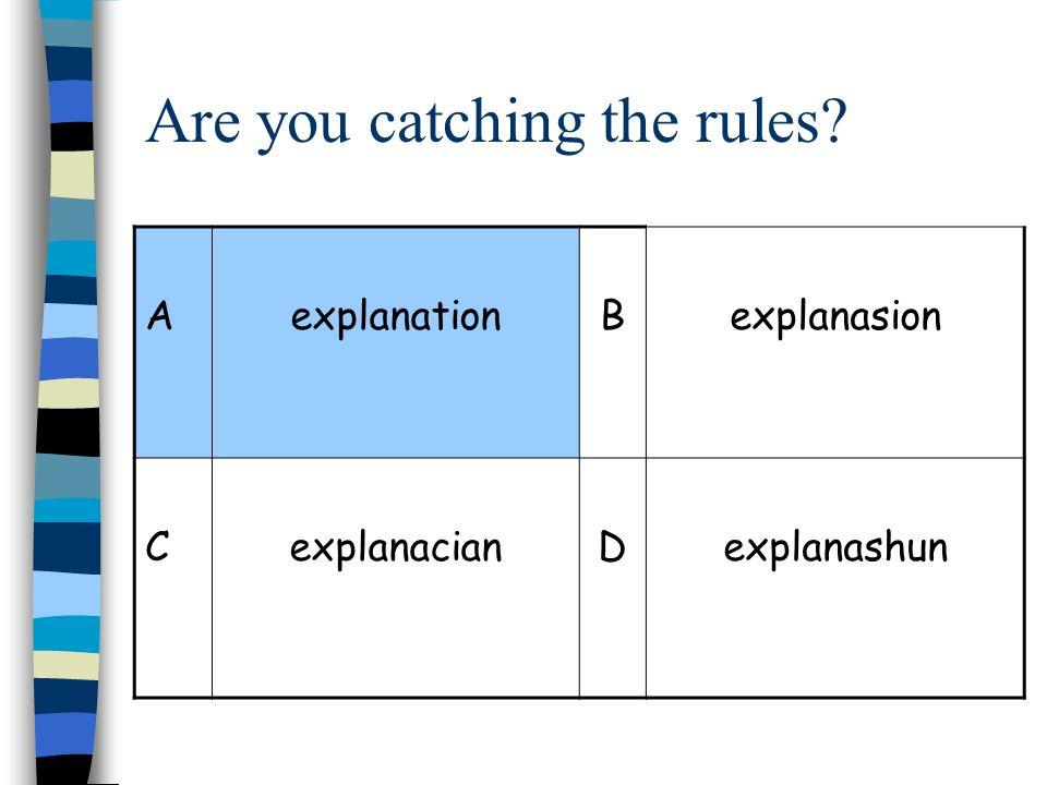 Are you catching the rules? AexplanationBexplanasion CexplanacianDexplanashun