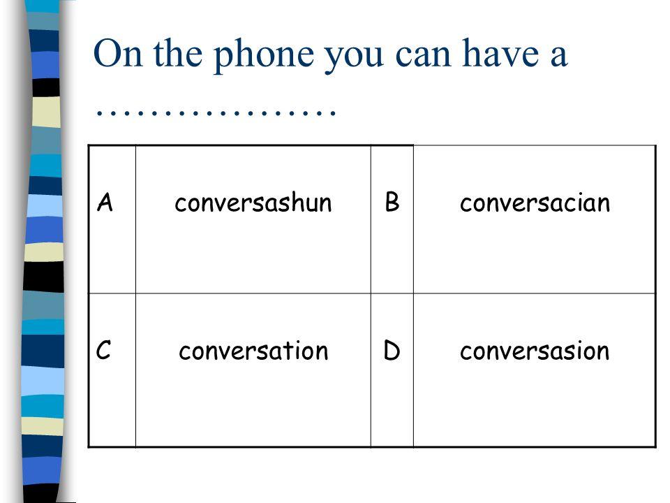 On the phone you can have a ……………… AconversashunBconversacian CconversationDconversasion
