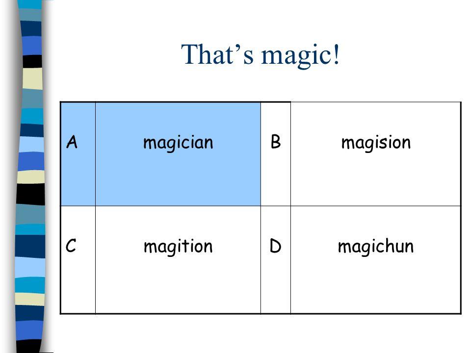 Thats magic! AmagicianBmagision CmagitionDmagichun
