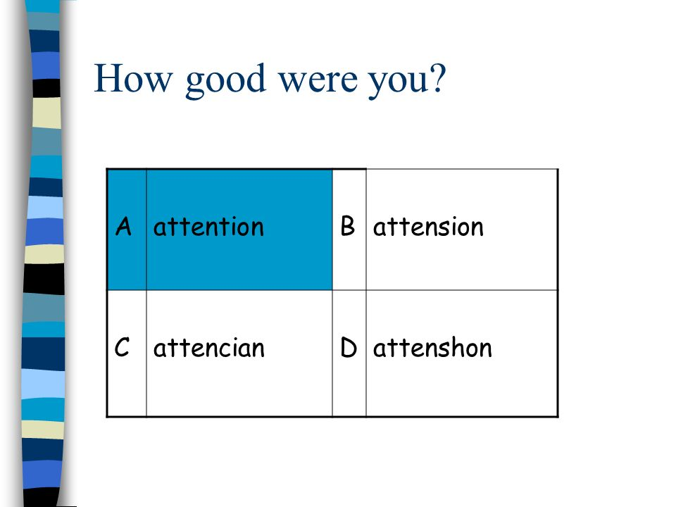 How good were you? AattentionBattension CattencianDattenshon
